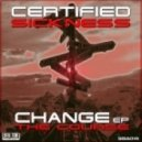 Certified Sickness - Change The Course (Original mix)