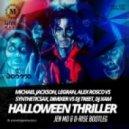 Michael Jackson, Legran, Alex Rosco, Syntheticsax, DimixeR, Treet, XAM, Altuhov  - Halloween Thriller (Jen Mo & D-Rise Bootleg)