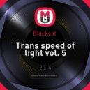 Blackcat  - Trans speed of light vol. 5 (Original mix)