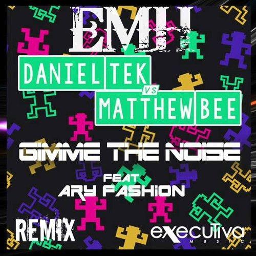 Daniel Tek vs. Matthew Bee feat. Ary Fashion - Gimme The Noise (EMH Club Remix)