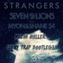 Seven Lions & Myon & Shane 54  Feat. Tove Lo - Strangers (Micah Miller Sexy Trap Bootleg)