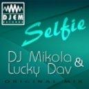 DJ Mikola & Lucky Dav - Selfie (Original Mix)