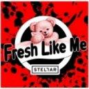 Stellar  - Fresh Like Me (Original)