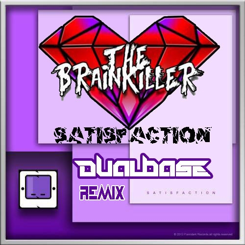 The Brainkiller - Satisfaction (Dual Base Remix)