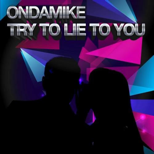 Ondamike feat. Layla - Try To Lie (Original Mix)