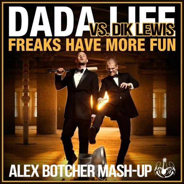 Dada Life vs. Dik Lewis - Freaks Have More Fun (Alex Botcher Mash-Up)
