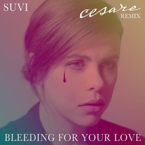 Suvi - Bleeding For Your Love (Cesare Remix)