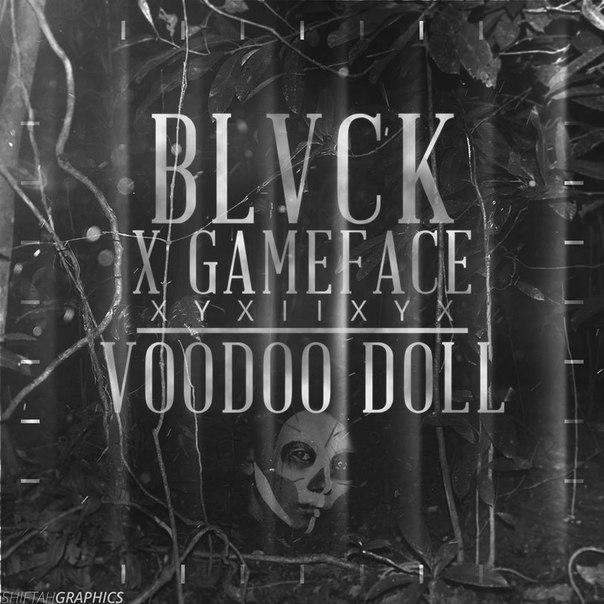 BLVCK X GameFace - Voodoo Doll (Original mix)