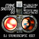 Artistic Raw & Billy The Kit vs. Yellow Claw feat. Rochelle & Loud Bit Project - Make Shotgun Go (DJ Stereoscopic Edit)
