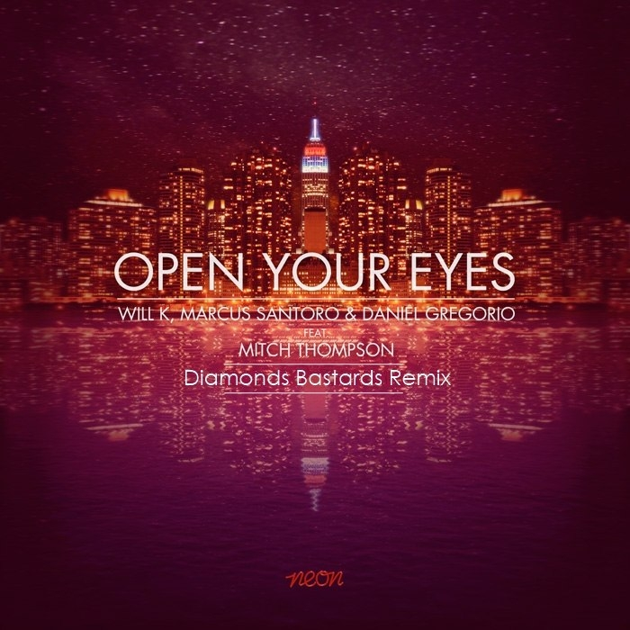 Will K & Marcus Santoro & Daniel Gregorio feat. Mitch Thompson - Open Your Eyes (Diamonds Bastards Remix)