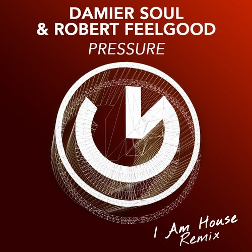 Robert Feelgood, Damier Soul - Pressure (I Am House Remix)