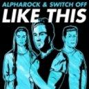 Alpharock & Switch Off - Like This (Original mix)