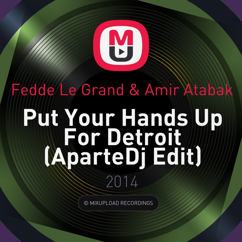 Fedde Le Grand & Amir Atabak - Put Your Hands Up For Detroit (AparteDj Edit)