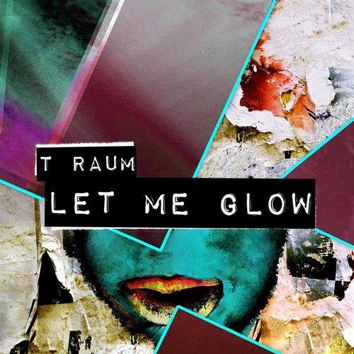 T Raum  - Let Me Glow (Johannes Semf Remix)
