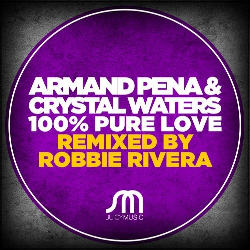 Armand Pena, Crystal Waters, Robbie Rivera - 100%% Pure Love (Robbie Rivera Juicy Mix)