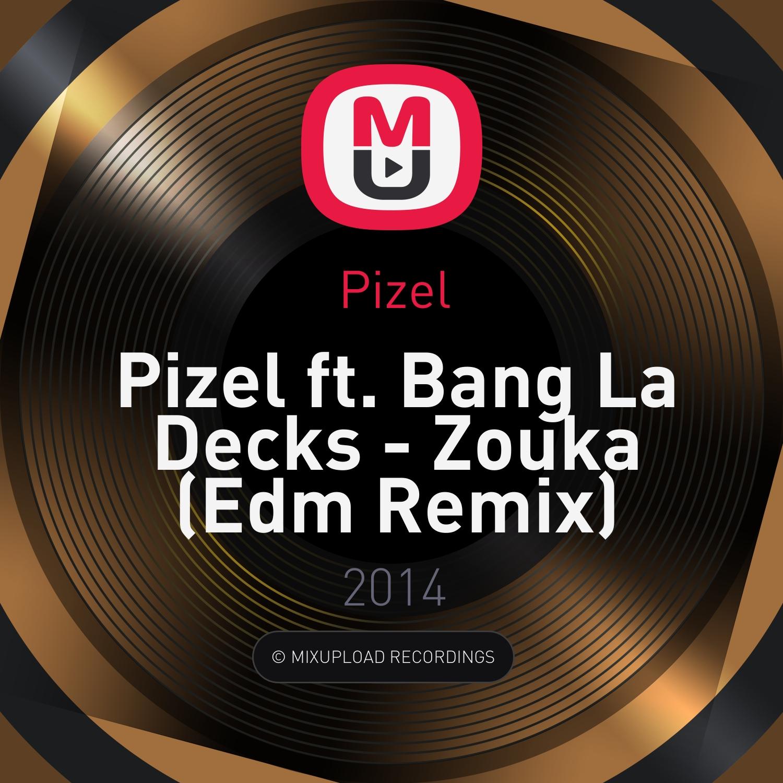 Pizel ft. Bang La Decks  - Zouka (Edm Remix)