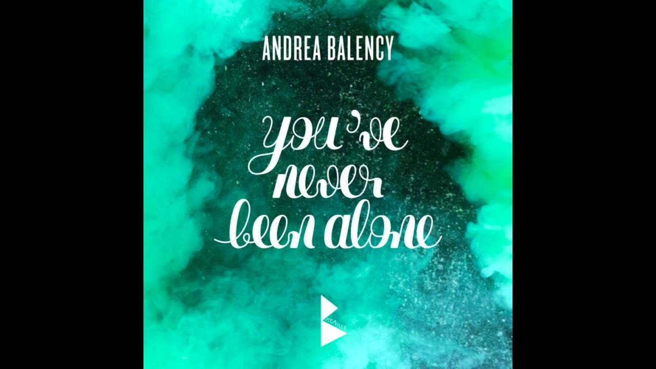 Andrea Balency - You\'ve Never Been Alone (Dram Daniel Remix)