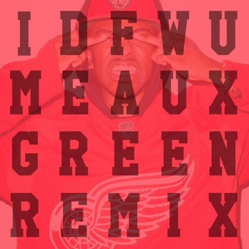 Big Sean   - IDFWU (Meaux Green Remix)