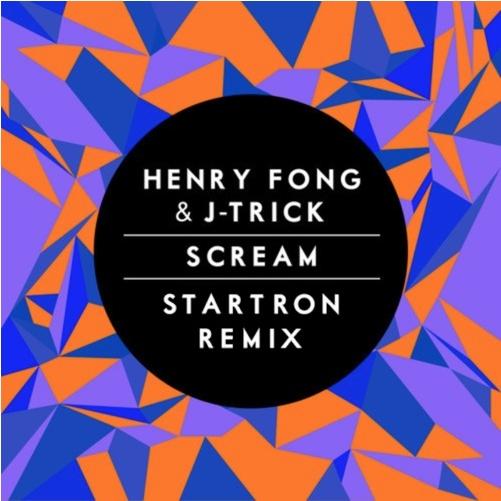 Henry Fong & J-Trick - Scream (Startron Remix)