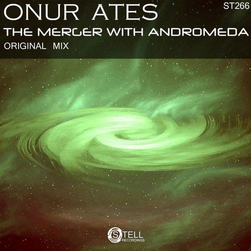 Onur Ates - The Merger With Andromeda (Original Mix)