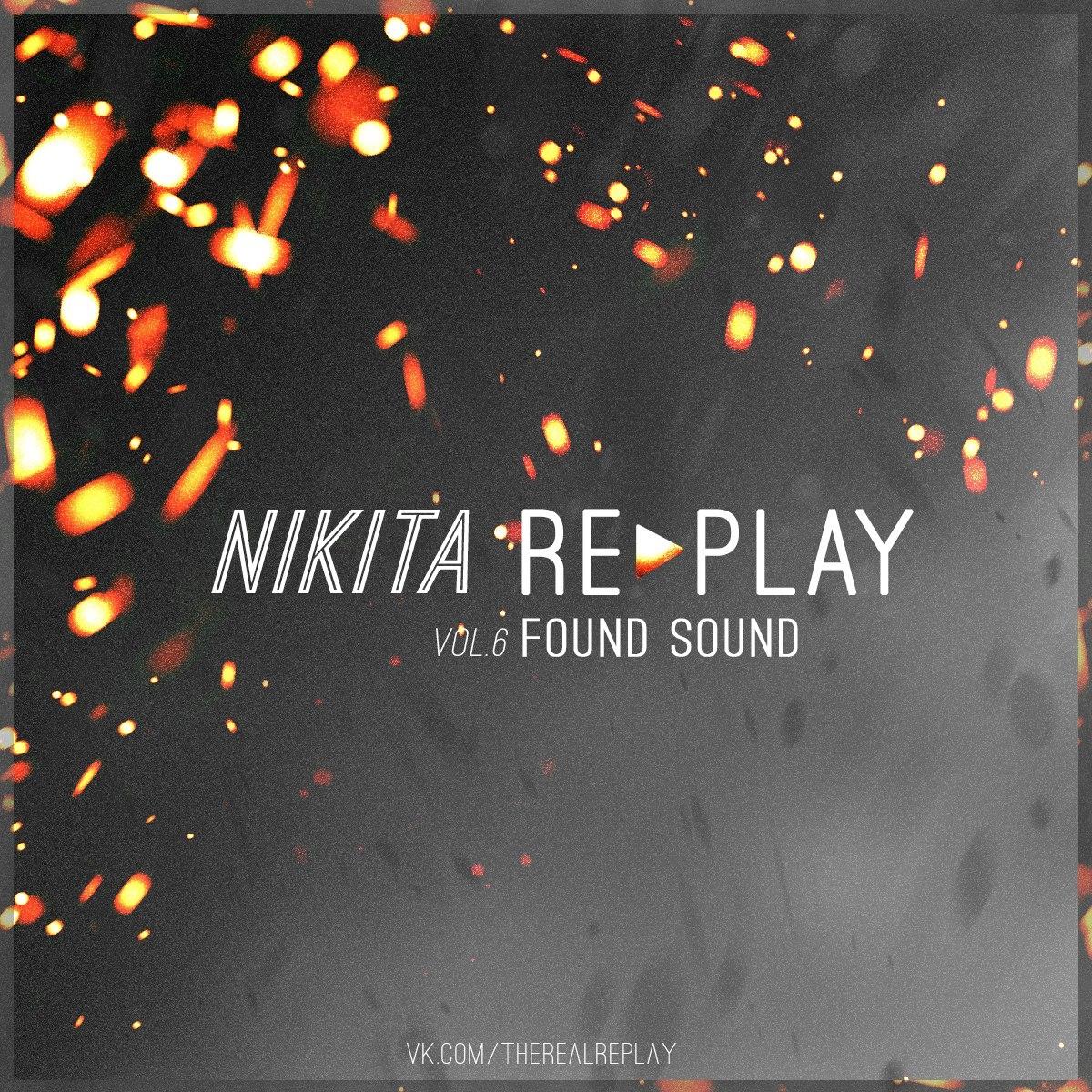 Nikita Replay - Found sound (vol.6)