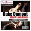 Duke Dumont - Won\'t Look Back (DJ Alex Rosco Remix)