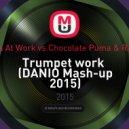 Masters At Work vs.Chocolate Puma & Ray Foxx  - Trumpet work (DANIO Mash-up 2015)