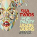 FKA Twigs - Papi Pacify (Jason Burns Remix)