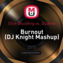 Ellie Goulding vs. Dualive - Burnout (DJ Knight Mashup)