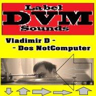 Vladimir D - Dos Not Computer (Original Mix)