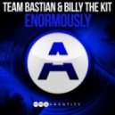 Team Bastian & Billy The Kit - Enormously (Original Mix)