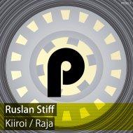 Ruslan Stiff - Kiiroi (Original Mix)
