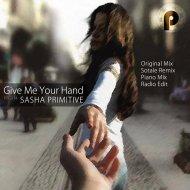 Sasha Primitive - Give Me Your Hand (Radio Edit)