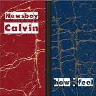 Newsboy Calvin - How I Feel (Original Mix)