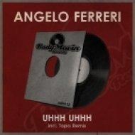 Angelo Ferreri - Uhhh Uhhh (Topa Remix)