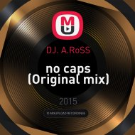 DJ. A.RoSS - no caps (Original mix)