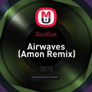 GusGus - Airwaves (Amon Remix)