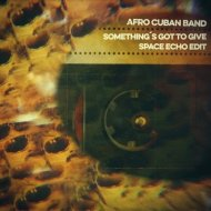 Afro Cuban Band - Something\'s Got To Give (Space Echo Edit)