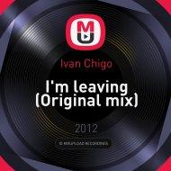 Ivan Chigo - I\'m leaving (Original mix)