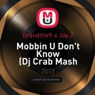 Grandtheft x Jay Z - Mobbin U Don\'t Know (Dj Crab Mash Edit)
