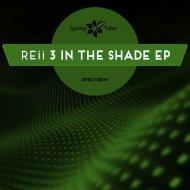 Reii - 3 in the Shade (Original Mix)