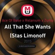 Ace Of Base x Relanium x Zuma - All That She Wants (Stas Limonoff Mashup)