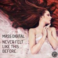 Mass Digital - Never Felt Like This Before (Original Mix)
