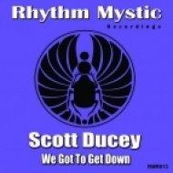 Scott Ducey - We Got To Get Down (Original Mix)