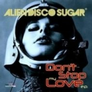 Alien Disco Sugar - Nobody (But You & I)