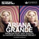 Ariana Grande feat. Iggy Azalea - Problem  (DJ Favorite & Freshdance Project Radio Edit)