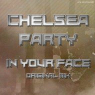 Chelsea Party - In Your Face (Original Mix)