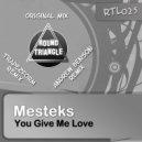 Mesteks - You Give Me Love (Original Mix)