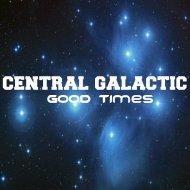 Central Galactic - Good Times (Original Mix)