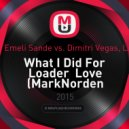 David Guetta feat. Emeli Sande vs. Dimitri Vegas, Like Mike & VINAI   - What I Did For Loader  Love (MarkNorden Mashup) (( MarkNorden Mashup)